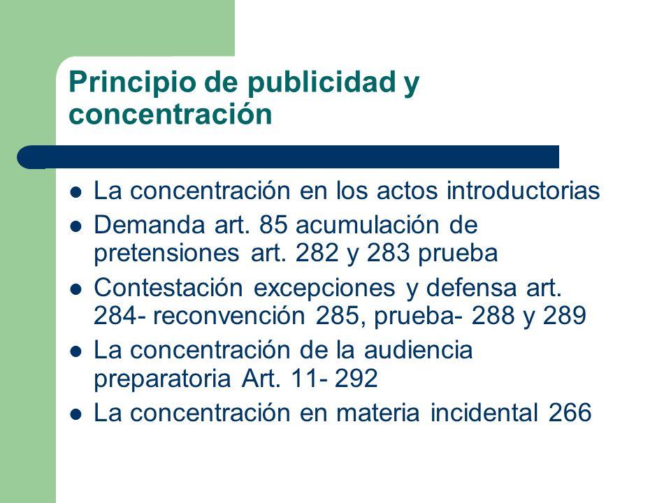 Principio de publicidad y concentración La concentración en los actos introductorias Demanda art. 85 acumulación de pretensiones art. 282 y 283 prueba