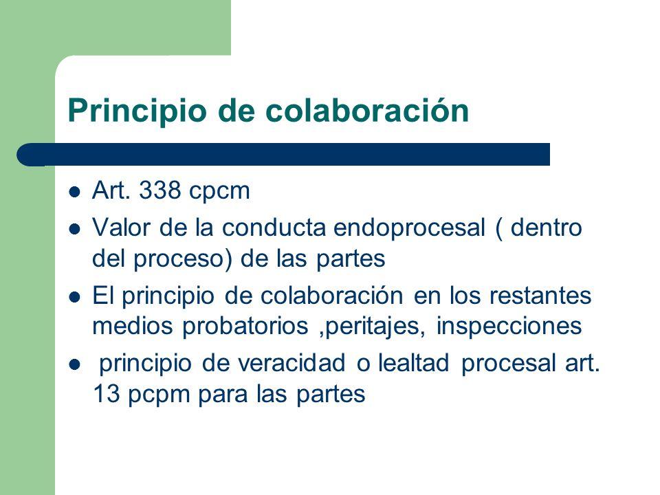 Principio de colaboración Art. 338 cpcm Valor de la conducta endoprocesal ( dentro del proceso) de las partes El principio de colaboración en los rest