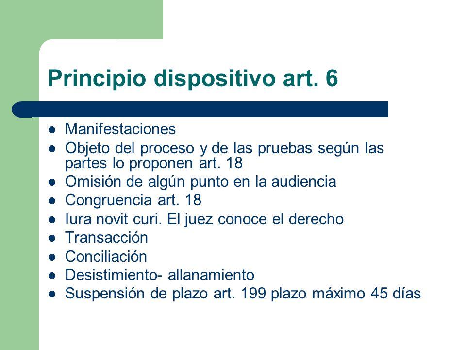 Principio dispositivo art. 6 Manifestaciones Objeto del proceso y de las pruebas según las partes lo proponen art. 18 Omisión de algún punto en la aud
