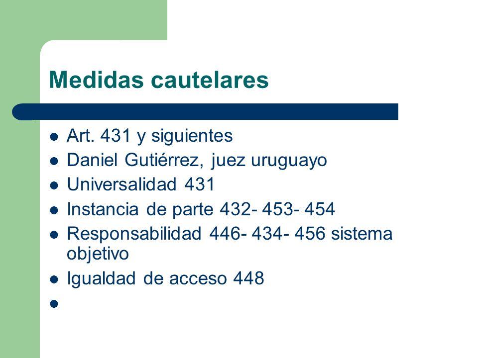 Medidas cautelares Art. 431 y siguientes Daniel Gutiérrez, juez uruguayo Universalidad 431 Instancia de parte 432- 453- 454 Responsabilidad 446- 434-