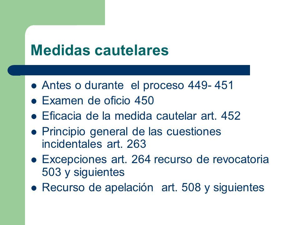 Medidas cautelares Antes o durante el proceso 449- 451 Examen de oficio 450 Eficacia de la medida cautelar art. 452 Principio general de las cuestione