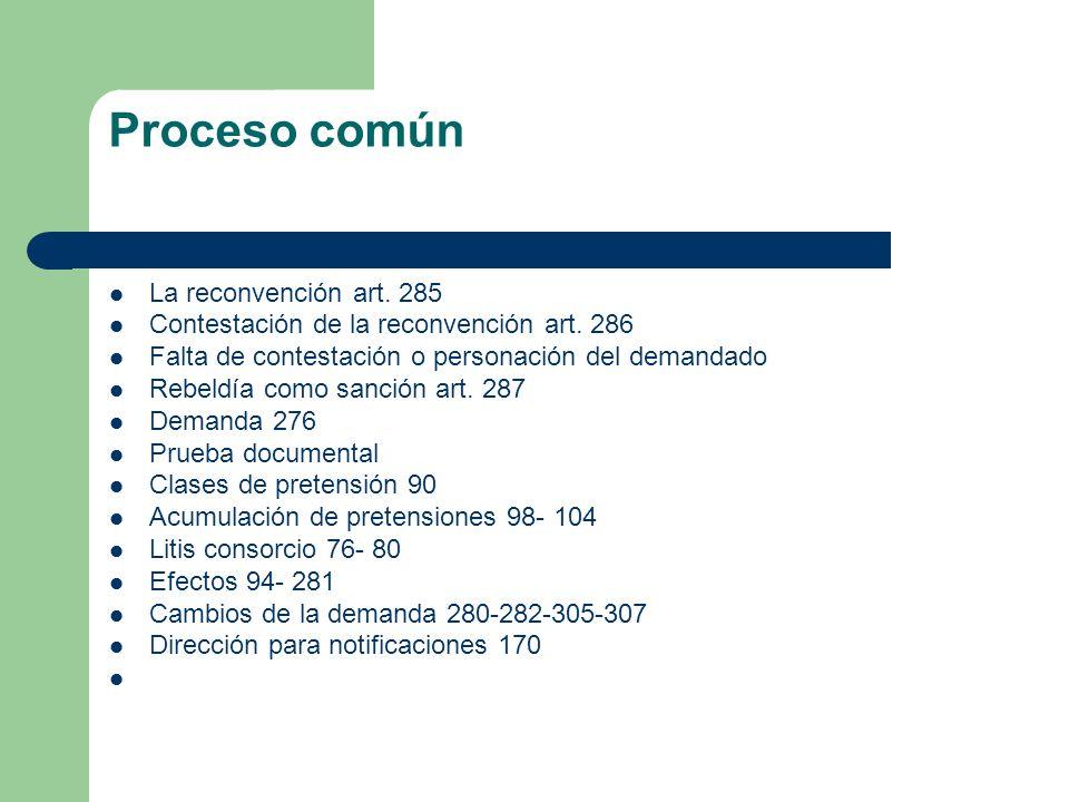 Proceso común La reconvención art. 285 Contestación de la reconvención art. 286 Falta de contestación o personación del demandado Rebeldía como sanció