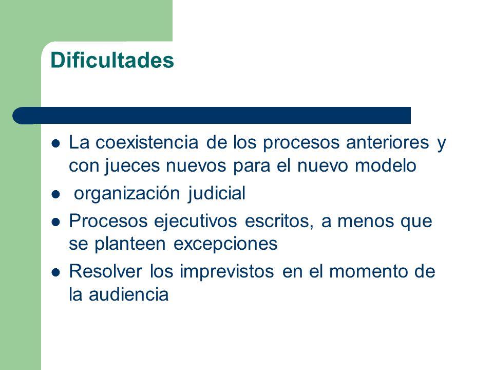 Dificultades La coexistencia de los procesos anteriores y con jueces nuevos para el nuevo modelo organización judicial Procesos ejecutivos escritos, a