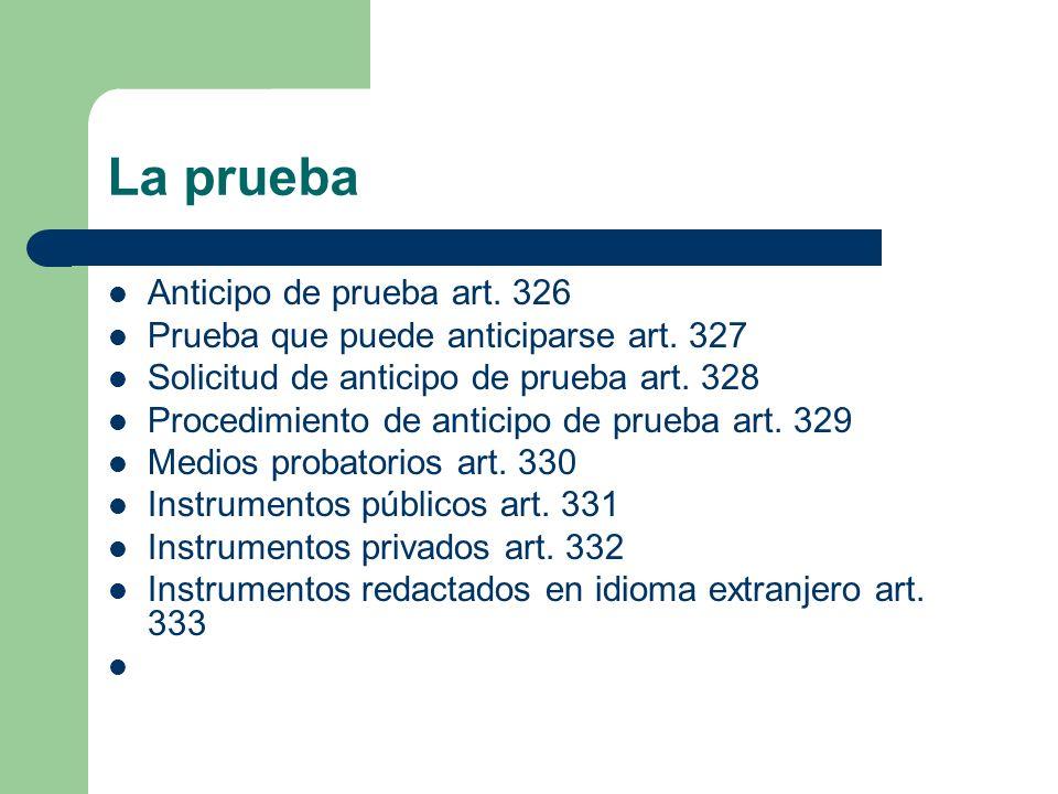 La prueba Anticipo de prueba art. 326 Prueba que puede anticiparse art. 327 Solicitud de anticipo de prueba art. 328 Procedimiento de anticipo de prue