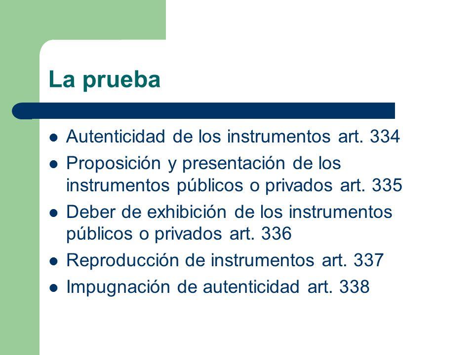La prueba Autenticidad de los instrumentos art. 334 Proposición y presentación de los instrumentos públicos o privados art. 335 Deber de exhibición de