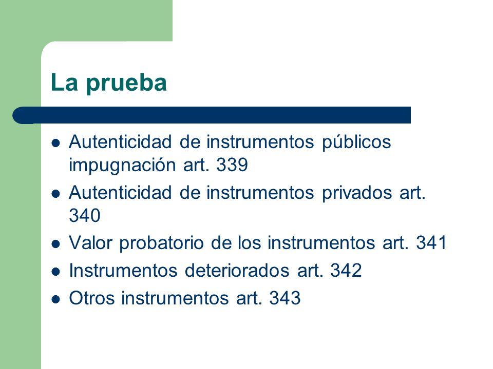 La prueba Autenticidad de instrumentos públicos impugnación art. 339 Autenticidad de instrumentos privados art. 340 Valor probatorio de los instrument