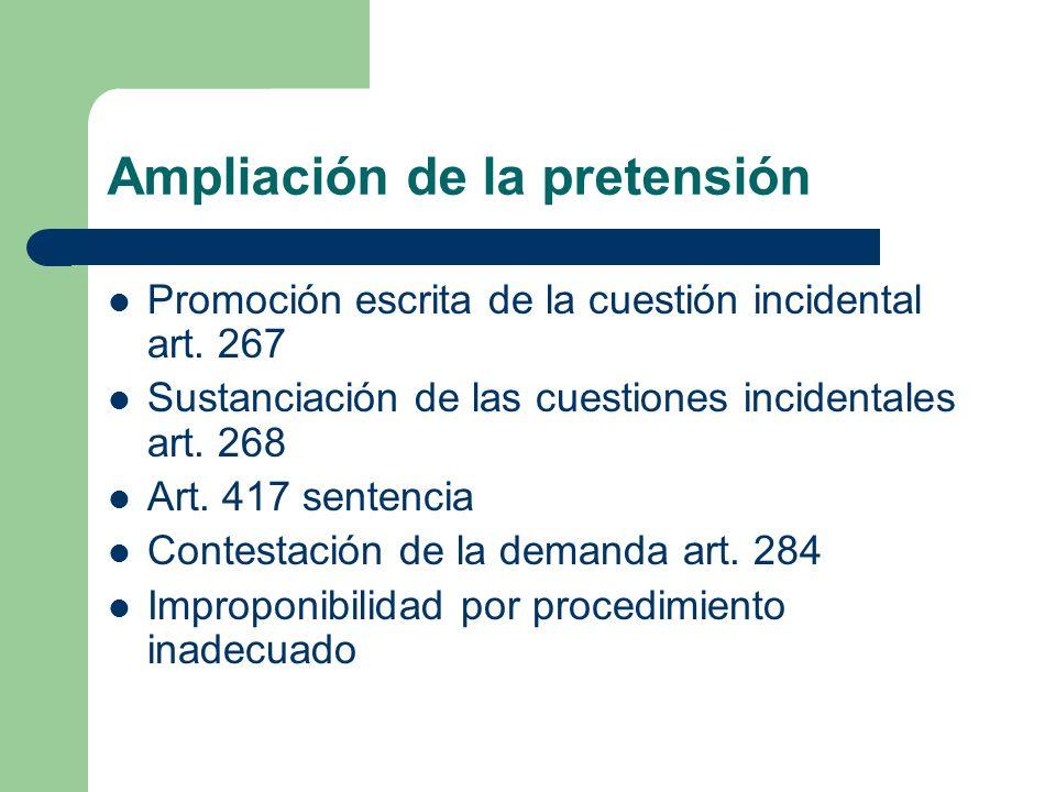 Ampliación de la pretensión Promoción escrita de la cuestión incidental art. 267 Sustanciación de las cuestiones incidentales art. 268 Art. 417 senten