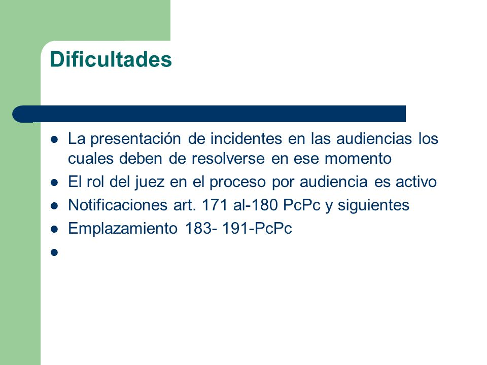 Dificultades La presentación de incidentes en las audiencias los cuales deben de resolverse en ese momento El rol del juez en el proceso por audiencia