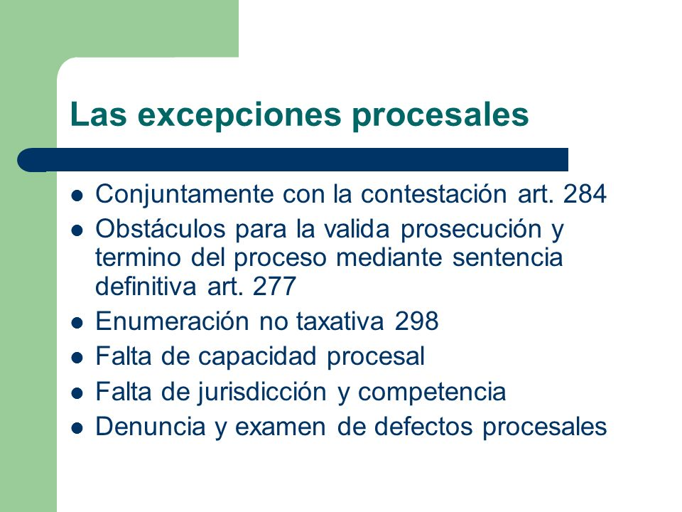 Las excepciones procesales Conjuntamente con la contestación art. 284 Obstáculos para la valida prosecución y termino del proceso mediante sentencia d