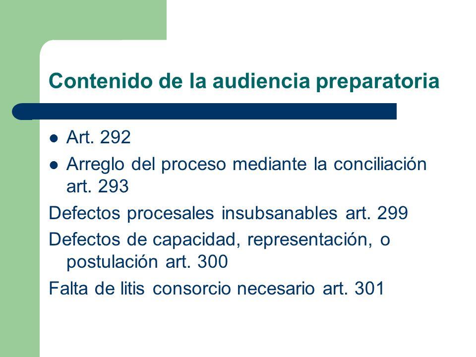 Contenido de la audiencia preparatoria Art. 292 Arreglo del proceso mediante la conciliación art. 293 Defectos procesales insubsanables art. 299 Defec