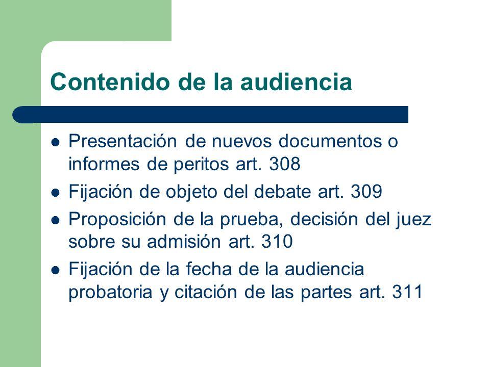 Contenido de la audiencia Presentación de nuevos documentos o informes de peritos art. 308 Fijación de objeto del debate art. 309 Proposición de la pr