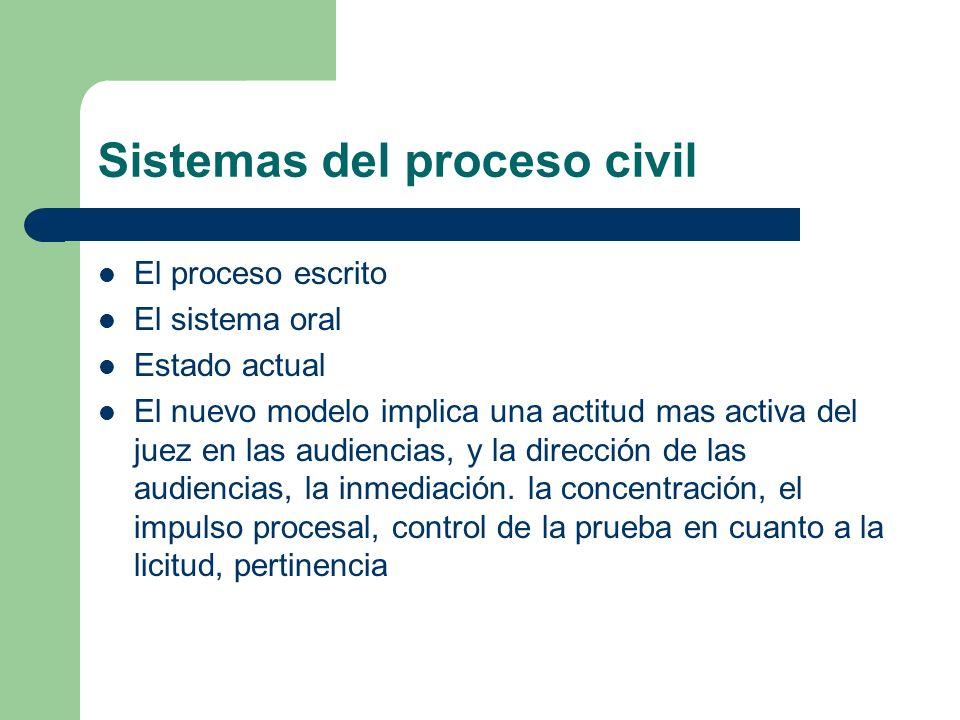 Sistemas del proceso civil El proceso escrito El sistema oral Estado actual El nuevo modelo implica una actitud mas activa del juez en las audiencias,