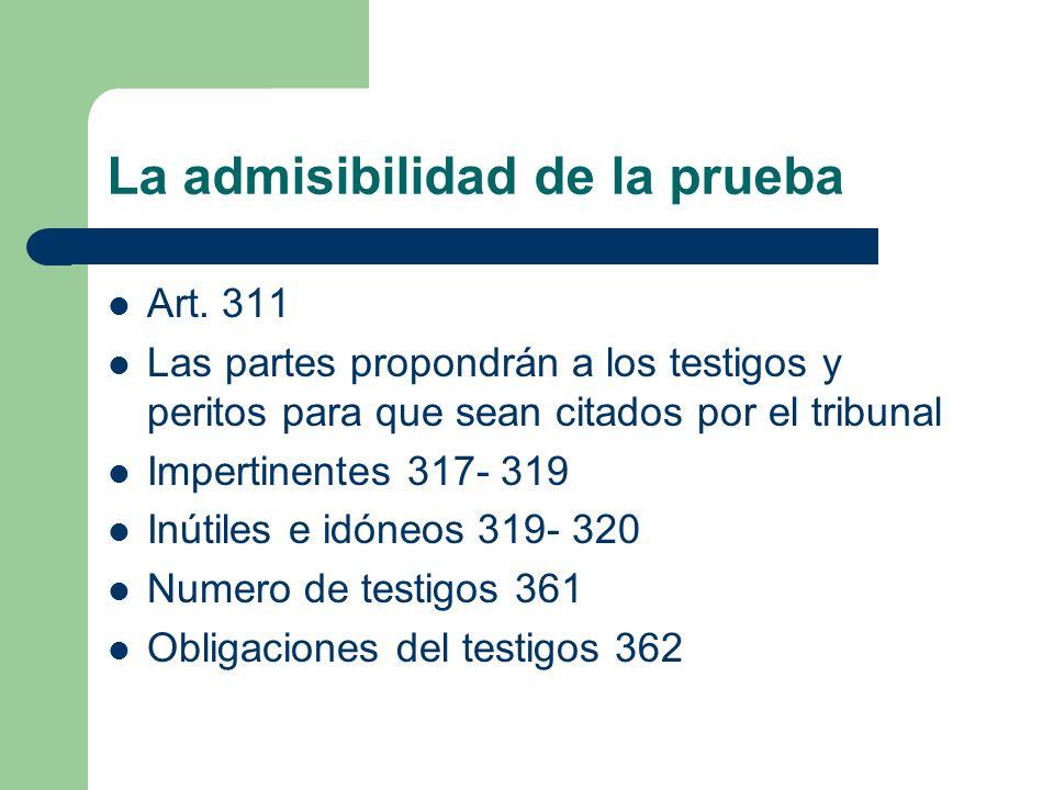 La admisibilidad de la prueba Art. 311 Las partes propondrán a los testigos y peritos para que sean citados por el tribunal Impertinentes 317- 319 Inú