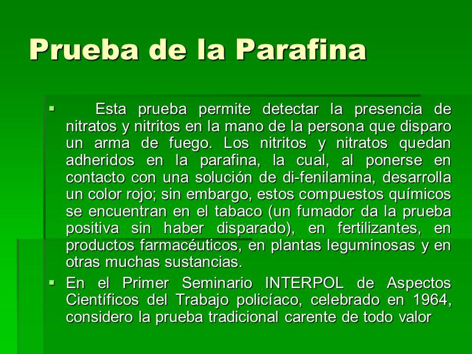 Prueba de la Parafina Esta prueba permite detectar la presencia de nitratos y nitritos en la mano de la persona que disparo un arma de fuego. Los nitr