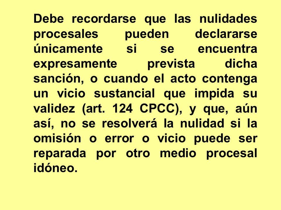 Debe recordarse que las nulidades procesales pueden declararse únicamente si se encuentra expresamente prevista dicha sanción, o cuando el acto conten
