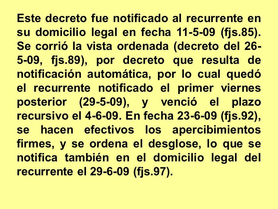 Este decreto fue notificado al recurrente en su domicilio legal en fecha 11-5-09 (fjs.85).