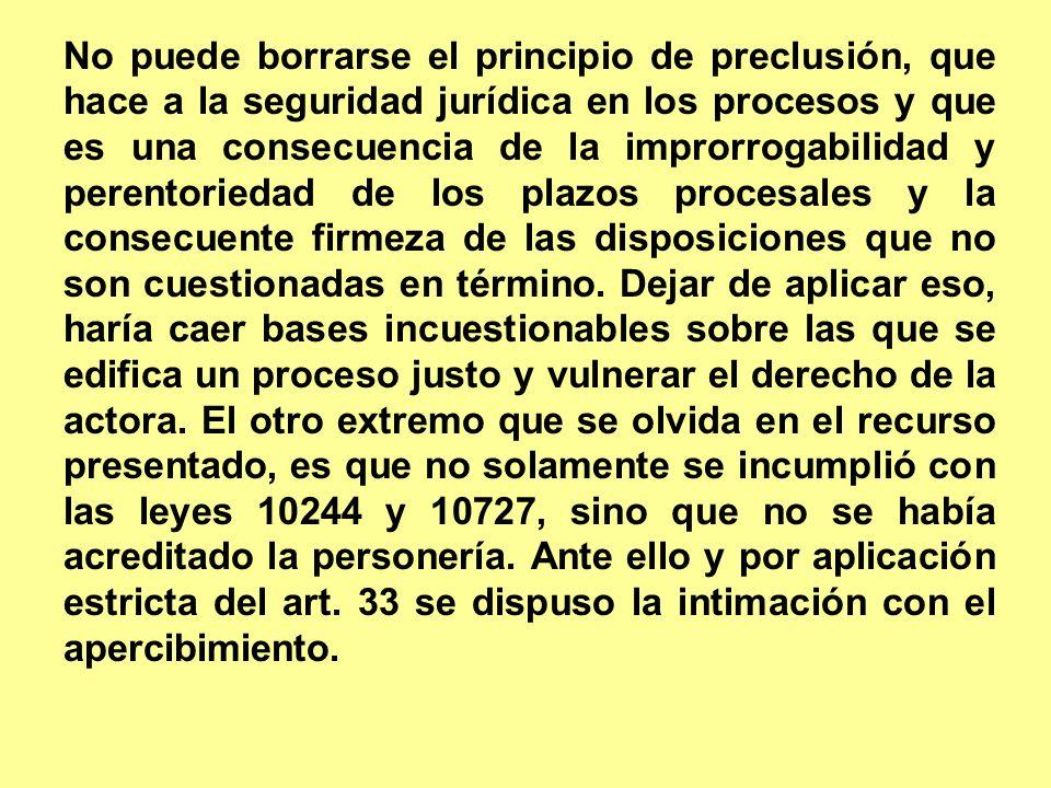 No puede borrarse el principio de preclusión, que hace a la seguridad jurídica en los procesos y que es una consecuencia de la improrrogabilidad y per