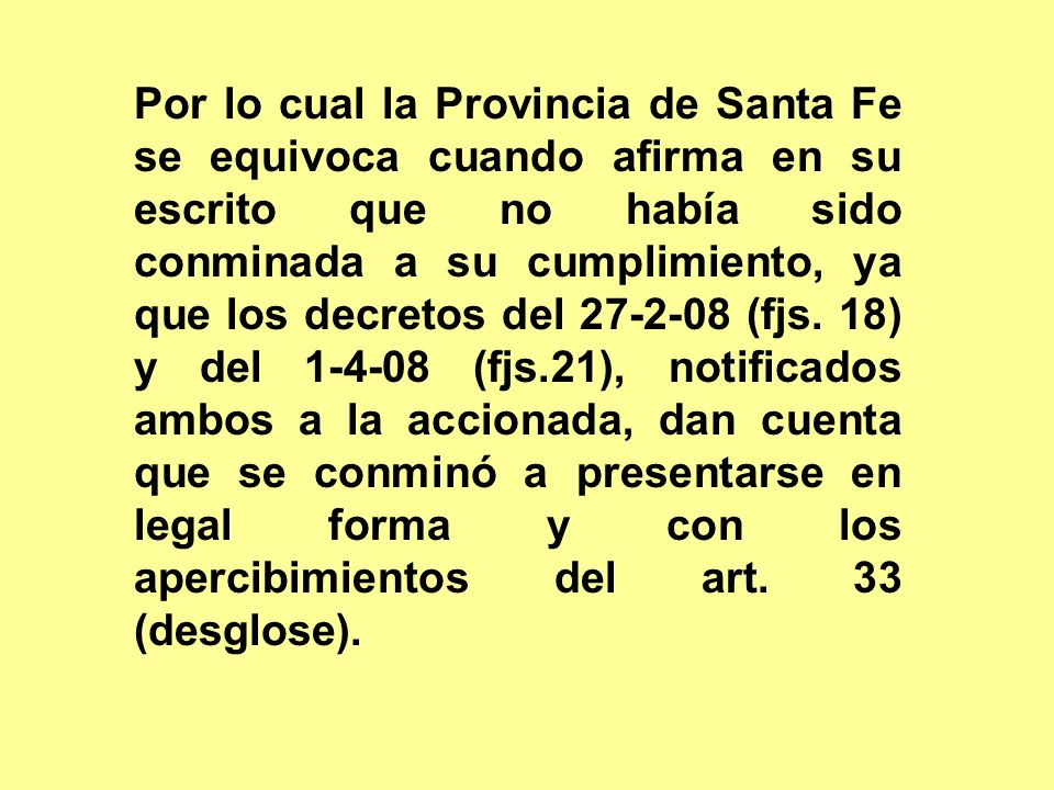 Por lo cual la Provincia de Santa Fe se equivoca cuando afirma en su escrito que no había sido conminada a su cumplimiento, ya que los decretos del 27-2-08 (fjs.