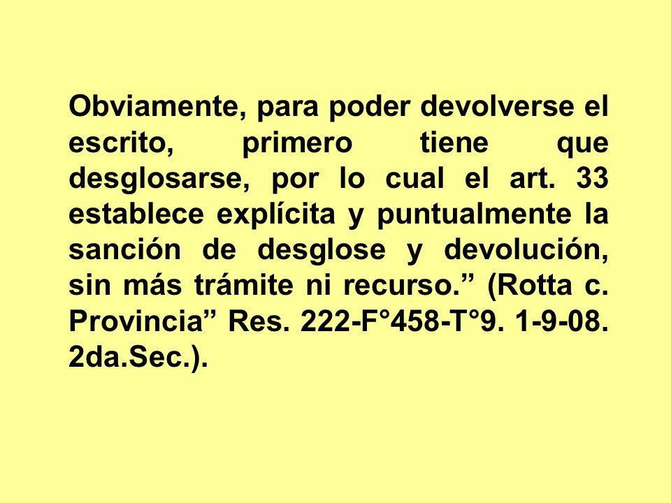 Obviamente, para poder devolverse el escrito, primero tiene que desglosarse, por lo cual el art. 33 establece explícita y puntualmente la sanción de d