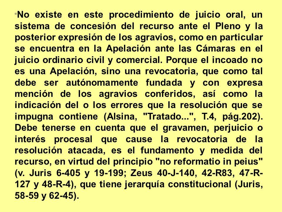 No existe en este procedimiento de juicio oral, un sistema de concesión del recurso ante el Pleno y la posterior expresión de los agravios, como en pa