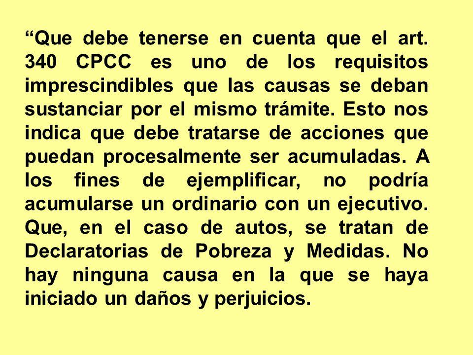 Que debe tenerse en cuenta que el art. 340 CPCC es uno de los requisitos imprescindibles que las causas se deban sustanciar por el mismo trámite. Esto