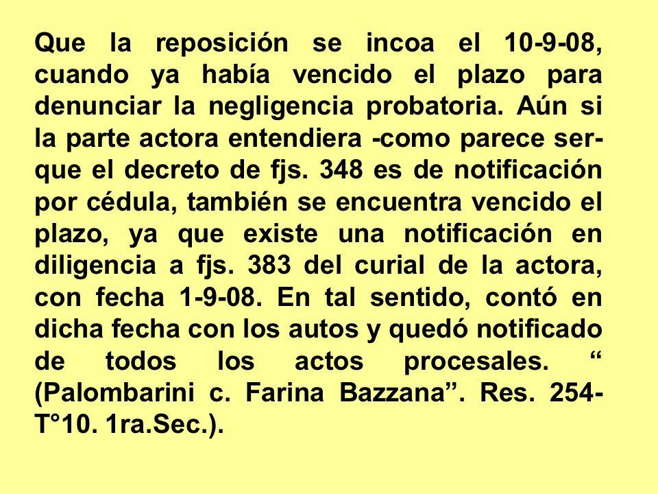 Que la reposición se incoa el 10-9-08, cuando ya había vencido el plazo para denunciar la negligencia probatoria.