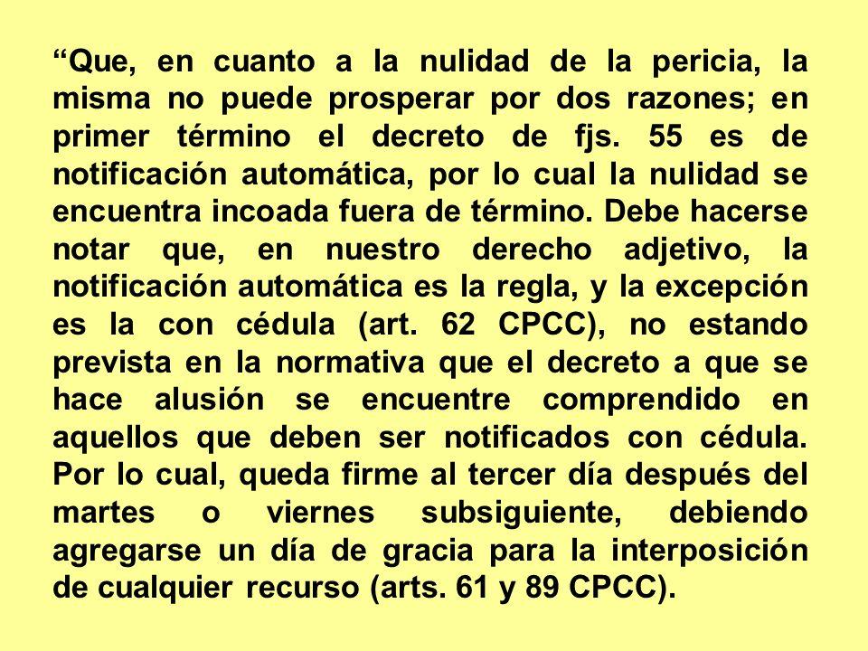 Que, en cuanto a la nulidad de la pericia, la misma no puede prosperar por dos razones; en primer término el decreto de fjs. 55 es de notificación aut