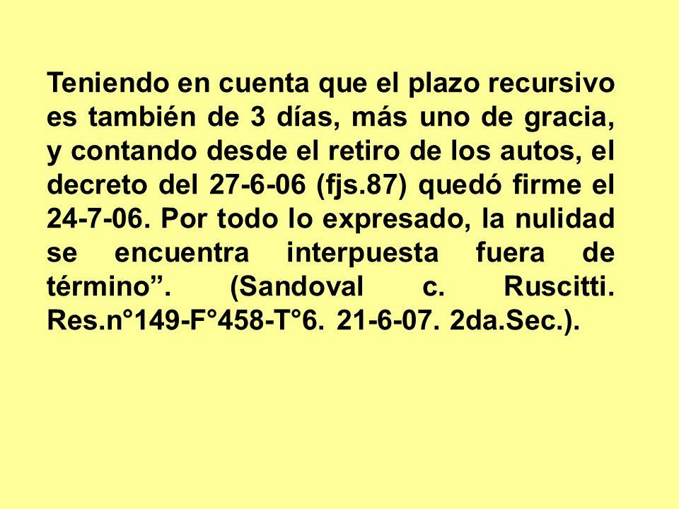Teniendo en cuenta que el plazo recursivo es también de 3 días, más uno de gracia, y contando desde el retiro de los autos, el decreto del 27-6-06 (fj