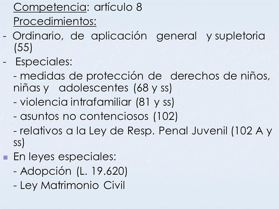 Competencia: artículo 8 Procedimientos: - Ordinario, de aplicación general y supletoria (55) - Especiales: - medidas de protección de derechos de niño