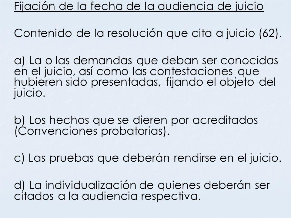 Fijación de la fecha de la audiencia de juicio Contenido de la resolución que cita a juicio (62). a) La o las demandas que deban ser conocidas en el j
