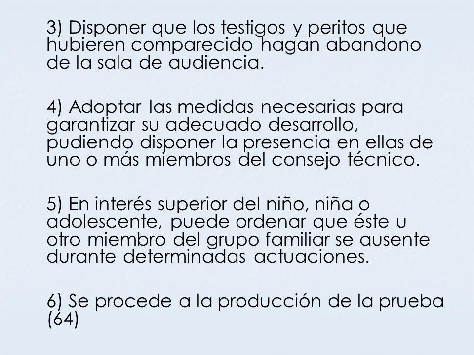 3) Disponer que los testigos y peritos que hubieren comparecido hagan abandono de la sala de audiencia. 4) Adoptar las medidas necesarias para garanti