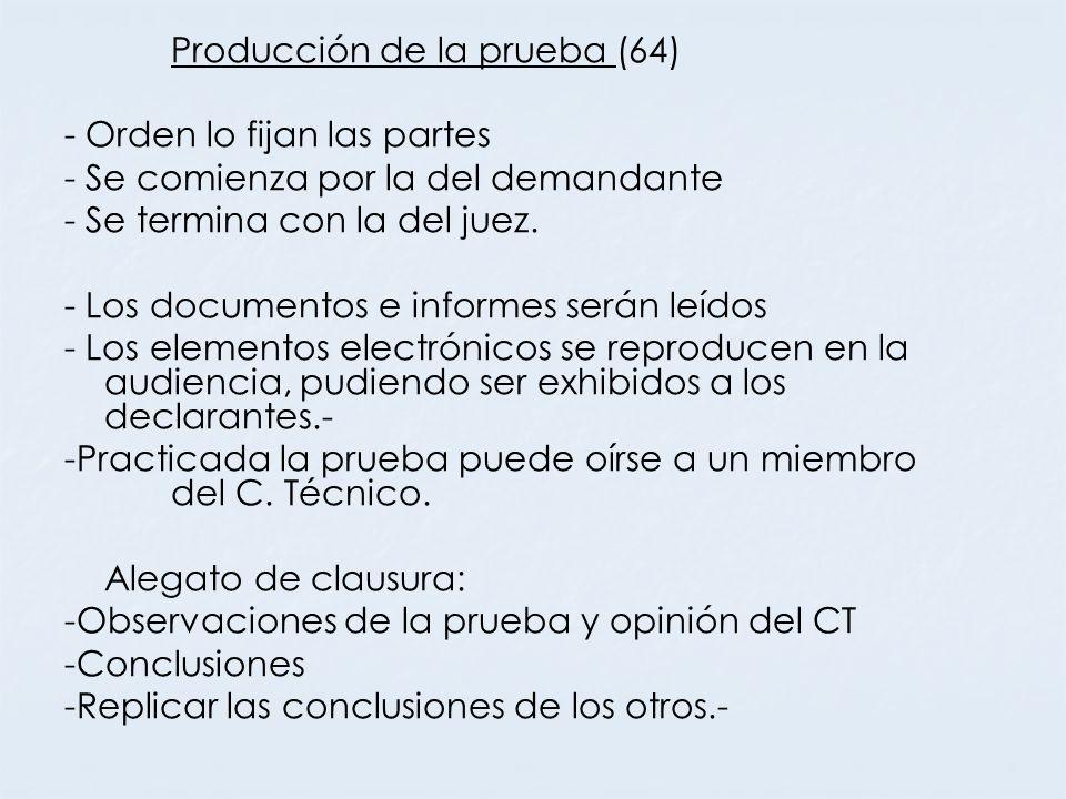 Producción de la prueba (64) - Orden lo fijan las partes - Se comienza por la del demandante - Se termina con la del juez. - Los documentos e informes