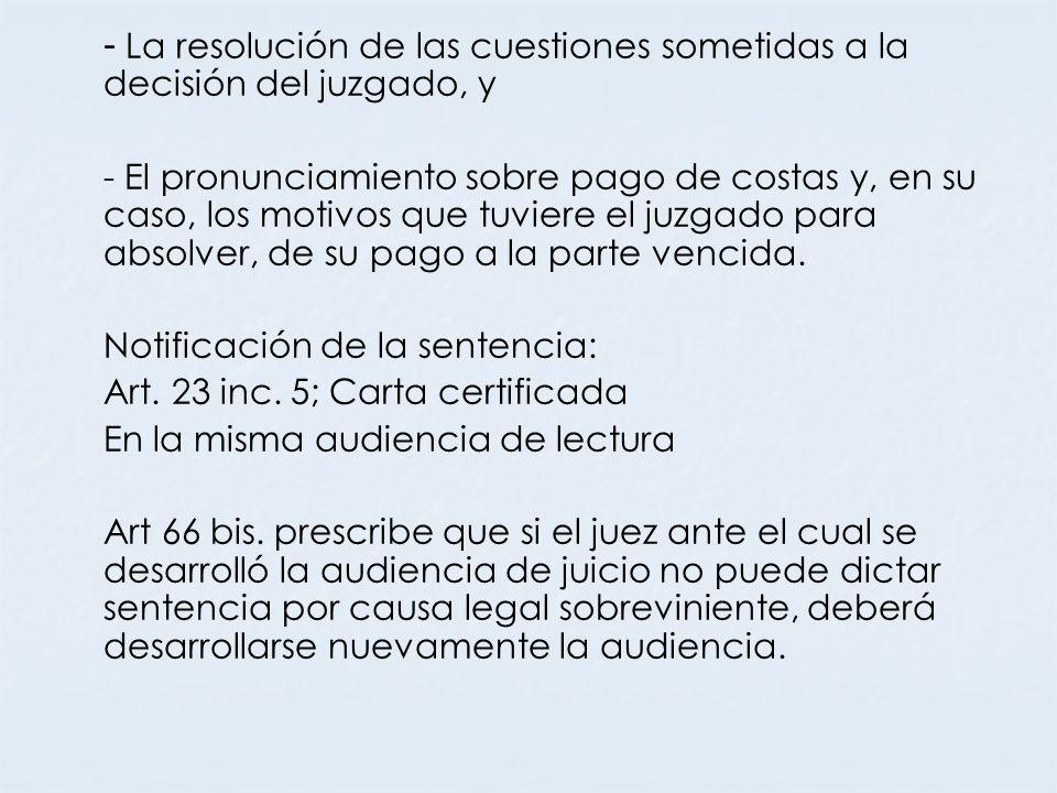 - La resolución de las cuestiones sometidas a la decisión del juzgado, y - El pronunciamiento sobre pago de costas y, en su caso, los motivos que tuvi
