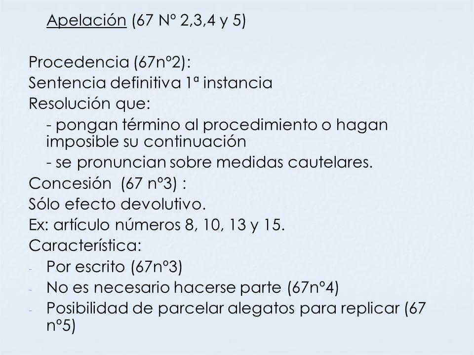 Apelación (67 Nº 2,3,4 y 5) Procedencia (67nº2): Sentencia definitiva 1ª instancia Resolución que: - pongan término al procedimiento o hagan imposible