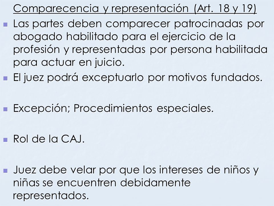 Comparecencia y representación (Art. 18 y 19) Las partes deben comparecer patrocinadas por abogado habilitado para el ejercicio de la profesión y repr