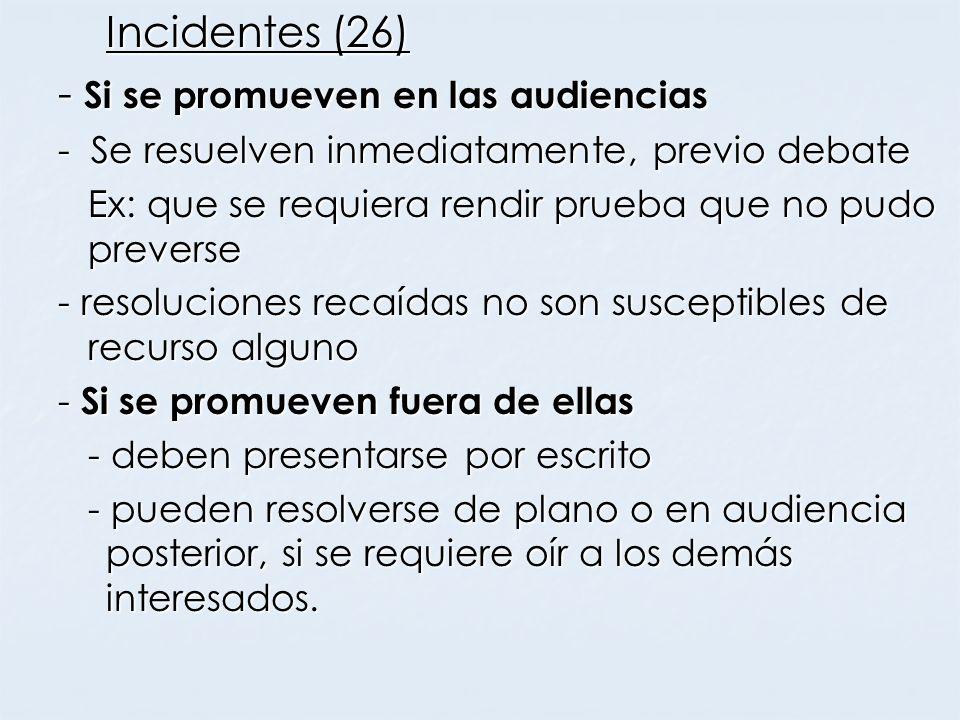 Incidentes (26) - Si se promueven en las audiencias - Si se promueven en las audiencias - Se resuelven inmediatamente, previo debate Ex: que se requie