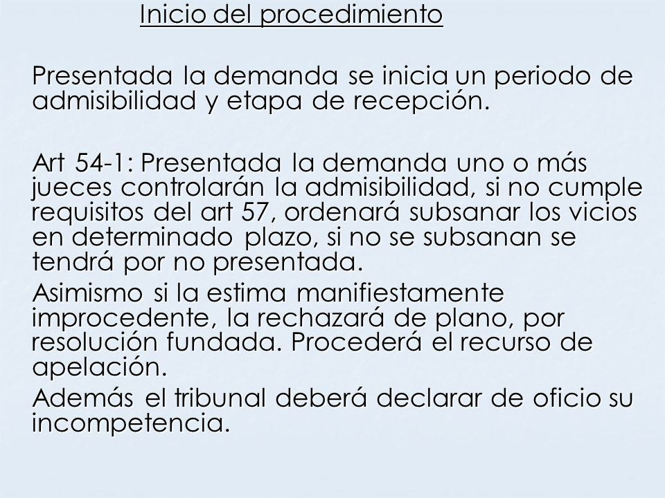 Inicio del procedimiento Presentada la demanda se inicia un periodo de admisibilidad y etapa de recepción. Art 54-1: Presentada la demanda uno o más j