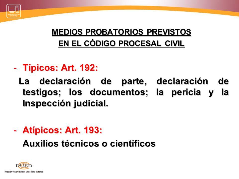 MEDIOS PROBATORIOS PREVISTOS EN EL CÓDIGO PROCESAL CIVIL -Típicos: Art. 192: La declaración de parte, declaración de testigos; los documentos; la peri