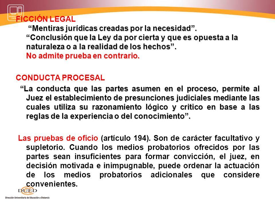 Mentiras jurídicas creadas por la necesidad. Conclusión que la Ley da por cierta y que es opuesta a la naturaleza o a la realidad de los hechos. No ad