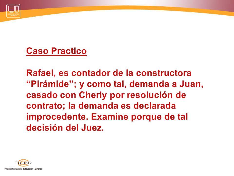 Caso Practico Rafael, es contador de la constructora Pirámide; y como tal, demanda a Juan, casado con Cherly por resolución de contrato; la demanda es