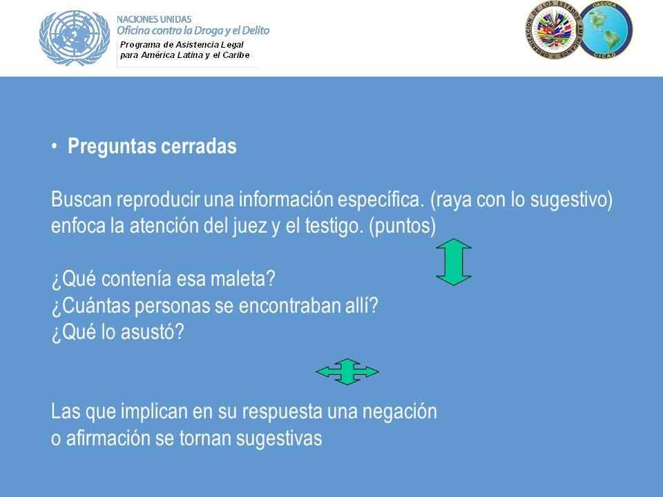 Preguntas cerradas Buscan reproducir una información específica. (raya con lo sugestivo) enfoca la atención del juez y el testigo. (puntos) ¿Qué conte