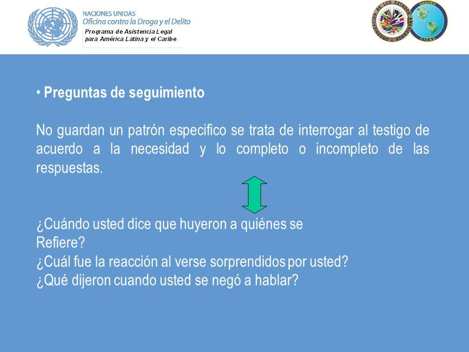 Preguntas de seguimiento No guardan un patrón especifico se trata de interrogar al testigo de acuerdo a la necesidad y lo completo o incompleto de las