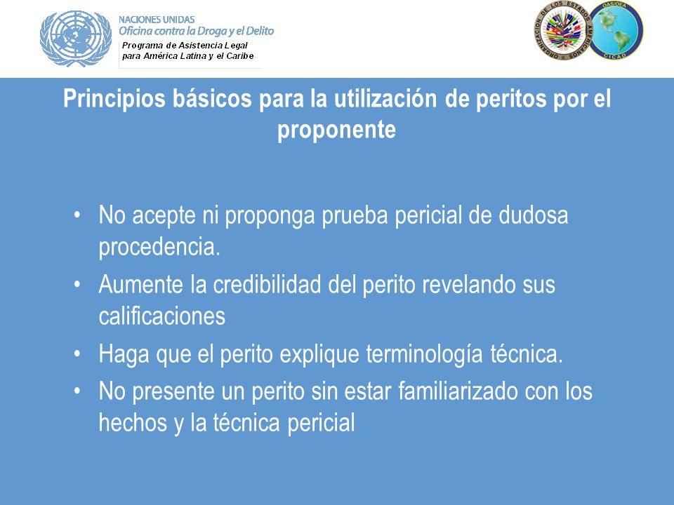 Principios básicos para la utilización de peritos por el proponente No acepte ni proponga prueba pericial de dudosa procedencia. Aumente la credibilid