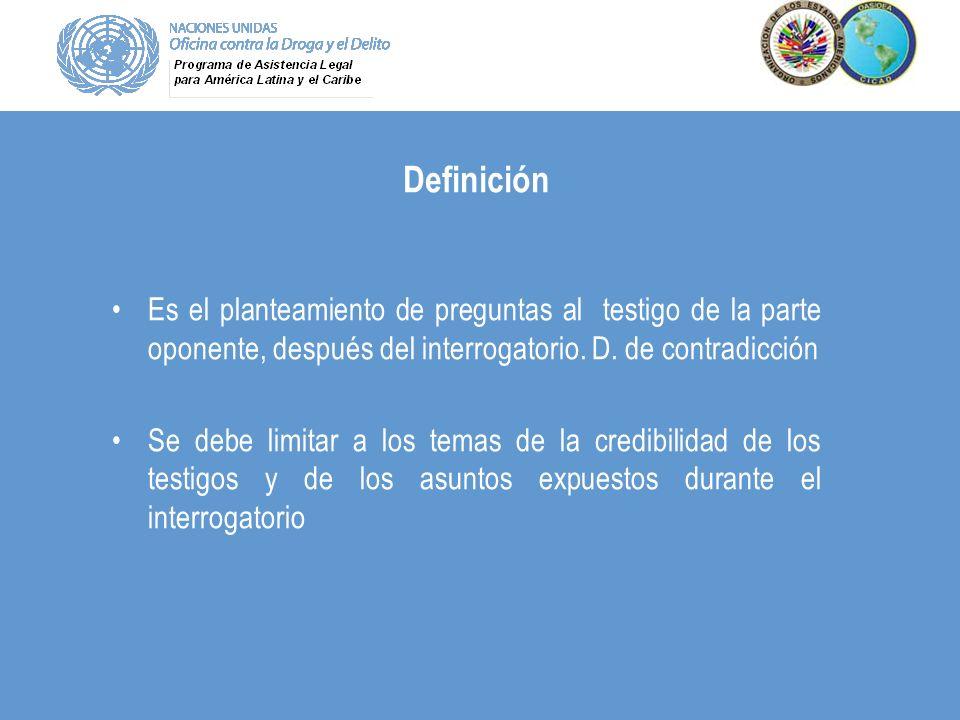 Definición Es el planteamiento de preguntas al testigo de la parte oponente, después del interrogatorio. D. de contradicción Se debe limitar a los tem