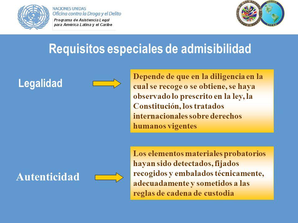 Requisitos especiales de admisibilidad Legalidad Autenticidad Depende de que en la diligencia en la cual se recoge o se obtiene, se haya observado lo
