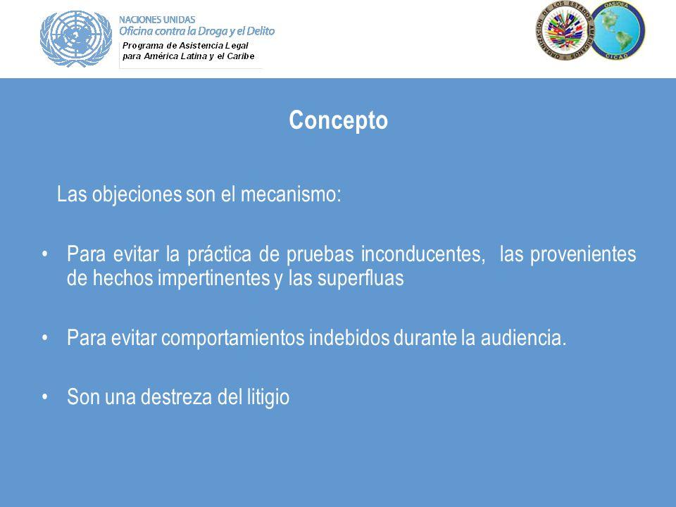Concepto Las objeciones son el mecanismo: Para evitar la práctica de pruebas inconducentes, las provenientes de hechos impertinentes y las superfluas