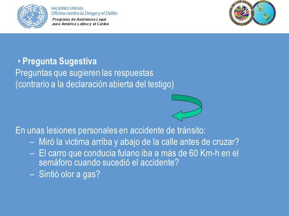 Pregunta Sugestiva Preguntas que sugieren las respuestas (contrario a la declaración abierta del testigo) En unas lesiones personales en accidente de