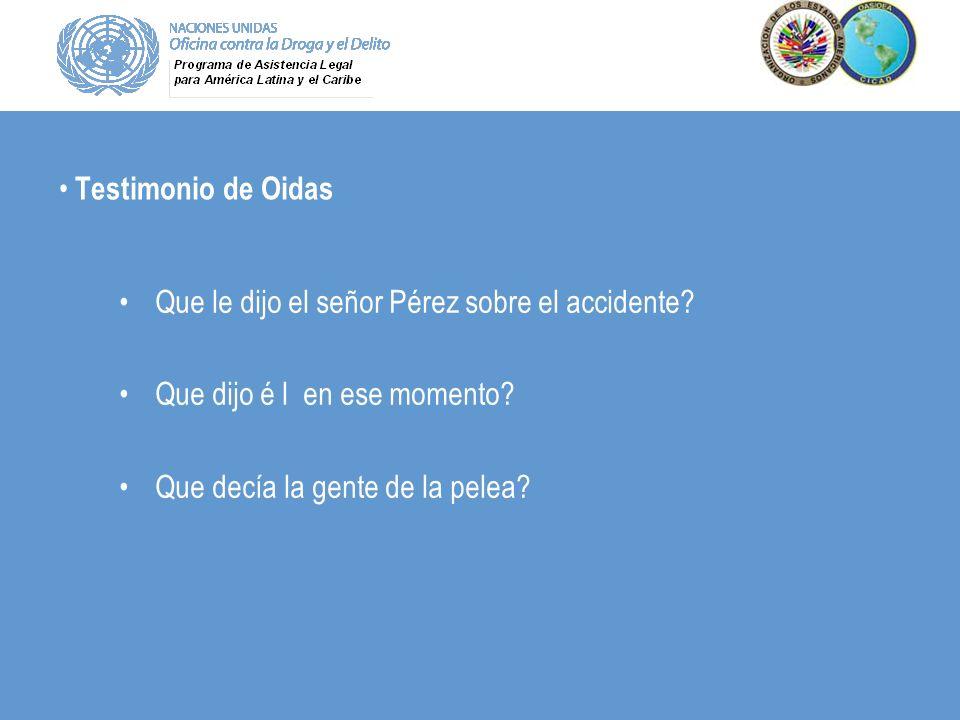 Testimonio de Oidas Que le dijo el señor Pérez sobre el accidente? Que dijo é l en ese momento? Que decía la gente de la pelea?
