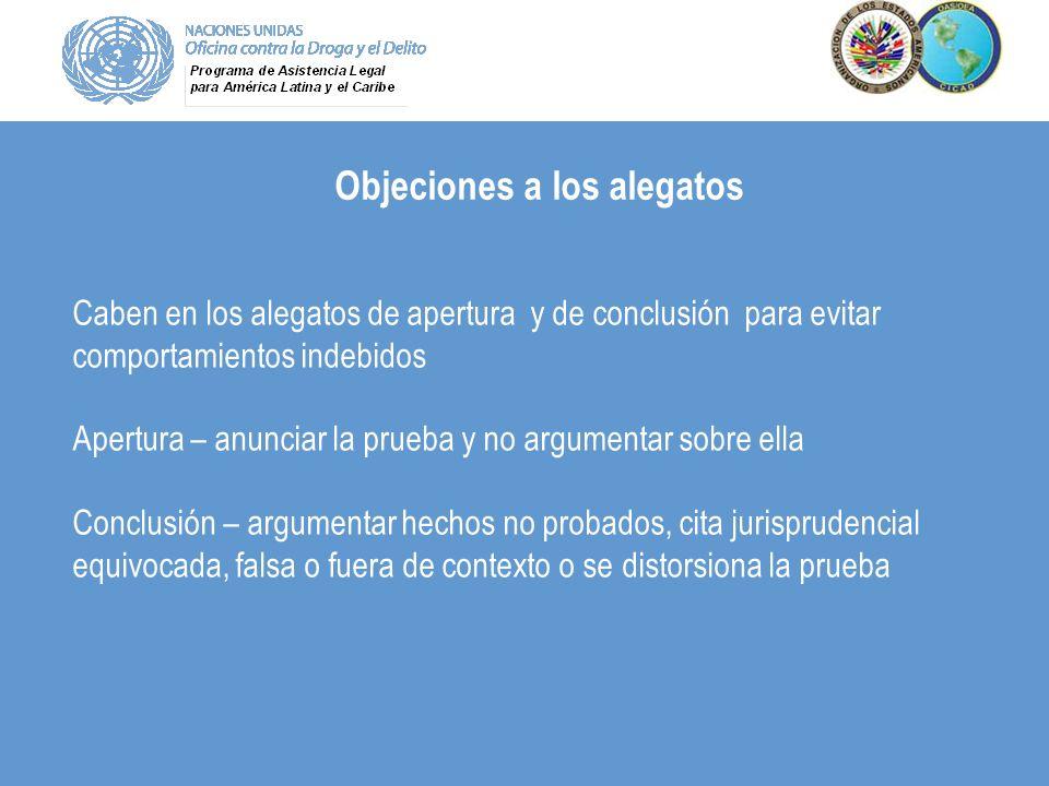 Objeciones a los alegatos Caben en los alegatos de apertura y de conclusión para evitar comportamientos indebidos Apertura – anunciar la prueba y no a