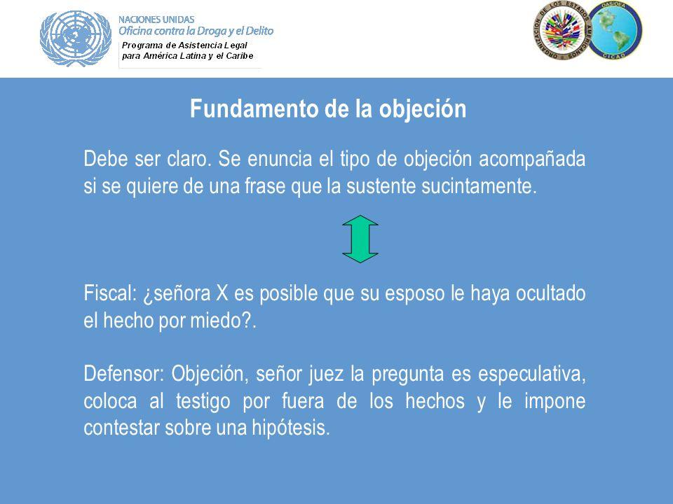 Fundamento de la objeción Debe ser claro. Se enuncia el tipo de objeción acompañada si se quiere de una frase que la sustente sucintamente. Fiscal: ¿s